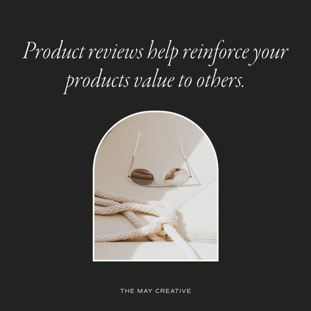 Product reviews help reinforce your products value to others  The May Creative